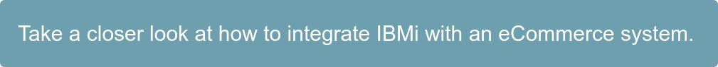 Take a closer look at how to integrate IBMi with an eCommerce system. Read More
