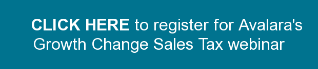 CLICK HERE to register for Avalara's Growth Change Sales Tax webinar