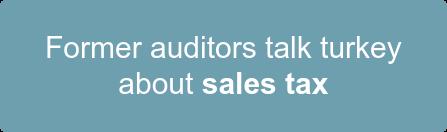 Former auditors talk turkey  about sales tax