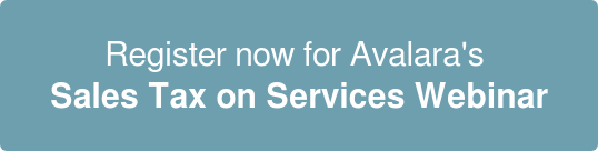Register now for Avalara's  Sales Tax on Services Webinar