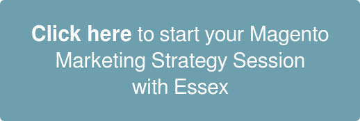 Click here to start your Magento  Marketing Strategy Session  with Essex