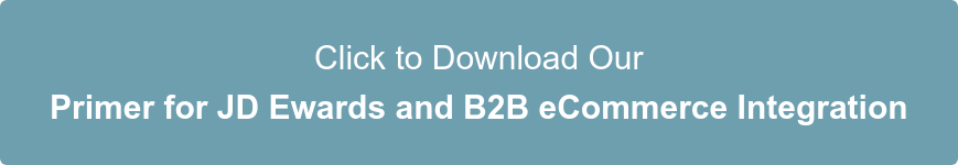 Click to Download Our Primer for JD Ewards and B2B eCommerce Integration