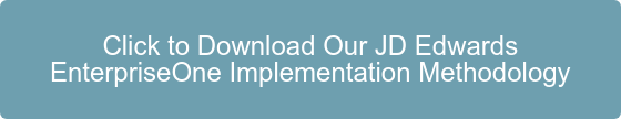Click to Download Our JD Edwards  EnterpriseOne Implementation Methodology