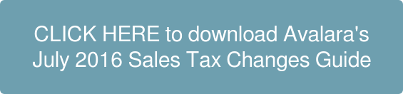 CLICK HERE to download Avalara's  July 2016 Sales Tax Changes Guide