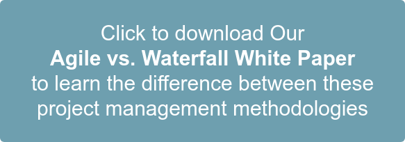 Click to download Our Agile vs. Waterfall White Paper to learn the difference between these  project management methodologies