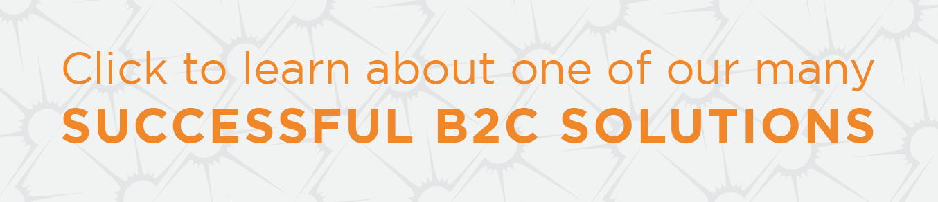 Click to learn about one of our many successful B2C solutions