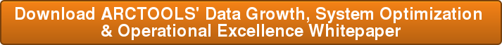 Download ARCTOOLS' Data Growth, System Optimization  & Operational Excellence Whitepaper