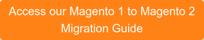 Access our Magento 1 to Magento 2  Migration Guide