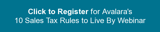 Click to Register for Avalara's 10 Sales Tax Rules to Live By Webinar