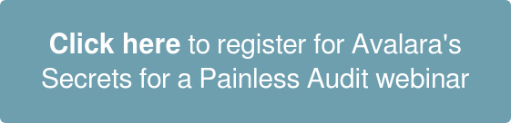 Click here to register for Avalara's Secrets for a Painless Audit webinar
