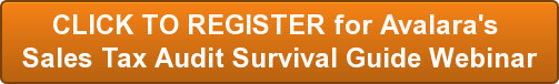 CLICK TO REGISTER for Avalara's  Sales Tax Audit Survival Guide Webinar