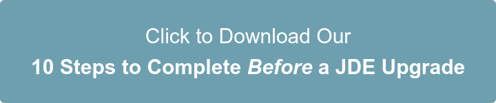 Click to Download Our 10 Steps to Complete Before a JDE Upgrade