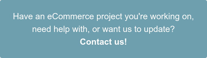 Have an eCommerce project you're working on,  need help with, or want us to update? Contact us!