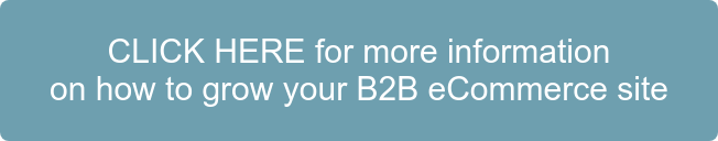 CLICK HERE for more information  on how to grow your B2B eCommerce site