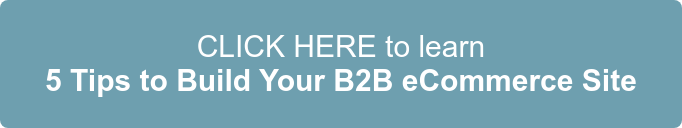 CLICK HERE to learn  5 Tips to Build Your B2B eCommerce Site