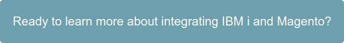 Ready to learn more about  integrating IBM i and Magento?
