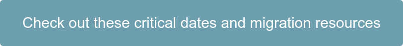 Check out these critical dates and migration resources