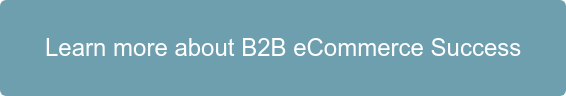 Learn more about B2B eCommerce Success