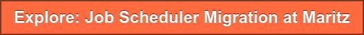 Explore: Job Scheduler Migration at Maritz