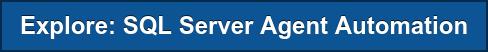 Explore: SQL Server Agent Automation