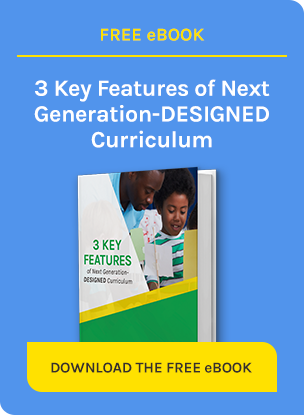 3 Key Features of Next Generation-Designed Curriculum