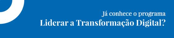 Conheça o programa aqui Liderar a Transformação Digital