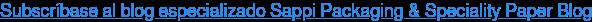 Subscríbase al blog especializado Sappi Packaging & Speciality Paper Blog