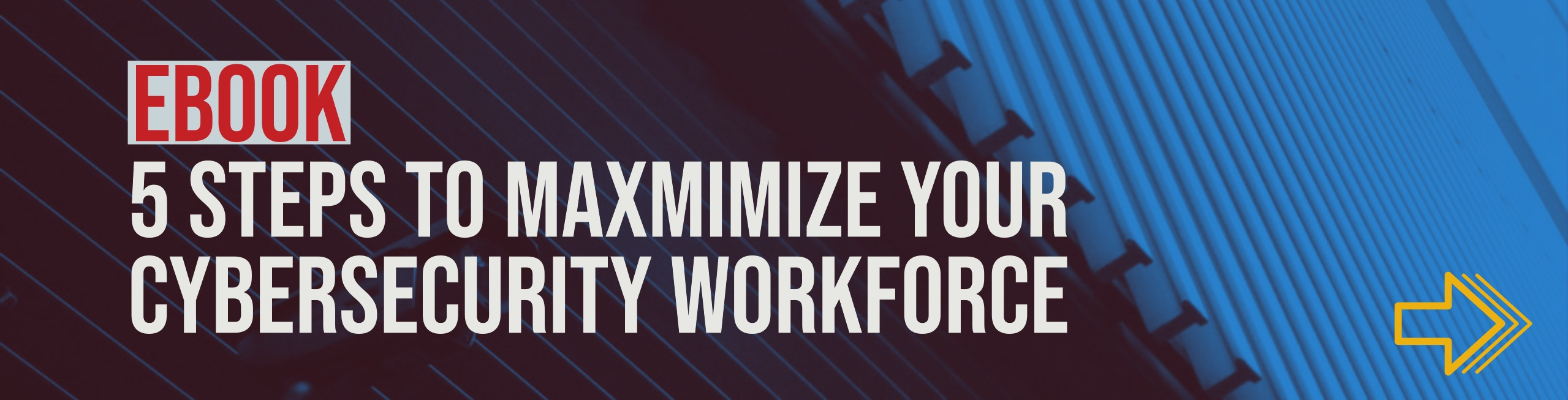 Security- 5 Steps to Maxmimize your Cybersecurity Workforce