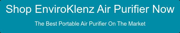 Shop EnviroKlenz Air Purifier Now  The Best Portable Air Purifier On The Market