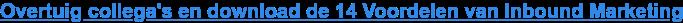 Overtuig collega's en download de 14 Voordelen van Inbound Marketing!