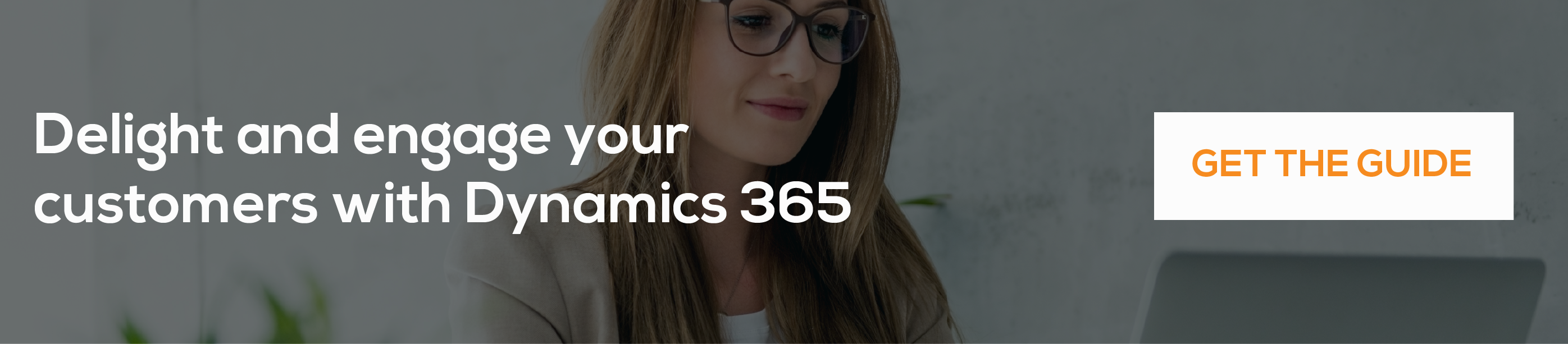 Download our free guide to using dynamics 365 for customer delight