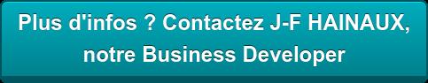 Plus d'infos ? Contactez J-F HAINAUX,  notre Business Developer