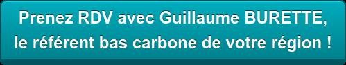 Prenez RDV avec Guillaume BURETTE,  le référent bas carbone de votre région !