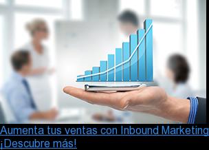 Aumenta tus ventas con Inbound Marketing ¡Descubre más!