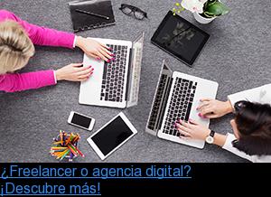 ¿Freelancer o agencia digital? ¡Descubre más!