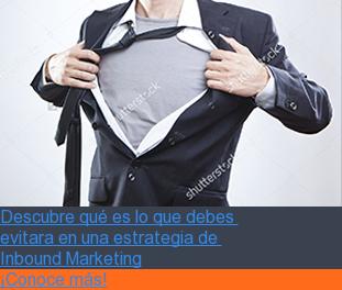 Descubre qué es lo que debes  evitara en una estrategia de  Inbound Marketing ¡Conoce más!