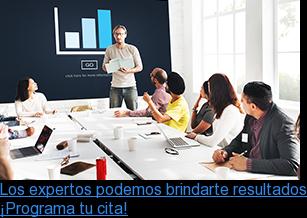 Los expertos podemos brindarte resultados ¡Programa tu cita!