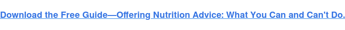 Download the Free Guide—Offering Nutrition Advice: What You Can and Can't Do.