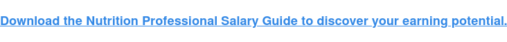 Download the Nutrition ProfessionalSalary Guideto discover your earning  potential.