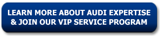 Learn More About Our Audi Expertise & Join Our VIP Service Program