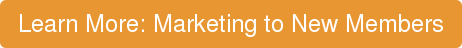 Learn More: Marketing to New Members