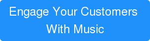 Engage Your Customers  With Music