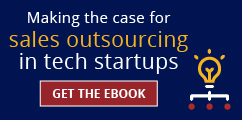 Making the case for sales outsourcing in tech startups. Get the eBook.