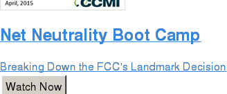 Net Neutrality Boot Camp  Breaking Down the FCC's Landmark Decision Watch Now