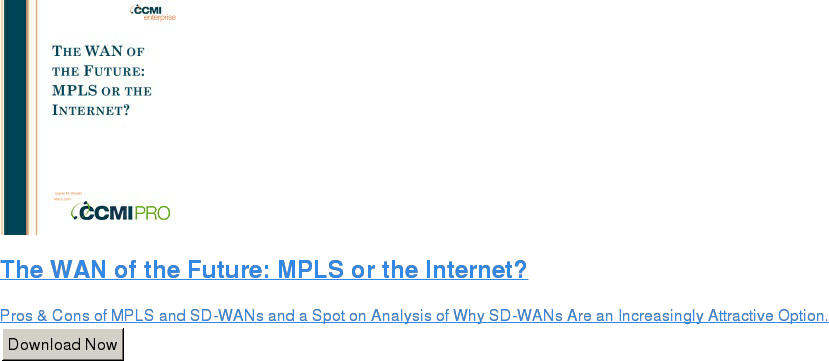 The WAN of the Future: MPLS or the Internet?  Pros & Cons of MPLS and SD-WANs and a Spot on Analysis of Why SD-WANs Are an  Increasingly Attractive Option. Download Now