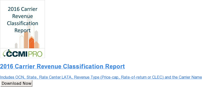 2016 Carrier Revenue Classification Report  Includes OCN, State, Rate Center LATA, Revenue Type (Price-cap, Rate-of-return  or CLEC) and the Carrier Name Download Now