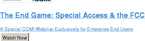 The End Game: Special Access & the FCC  A Special CCMI Webinar Exclusively for Enterprise End Users Watch Now