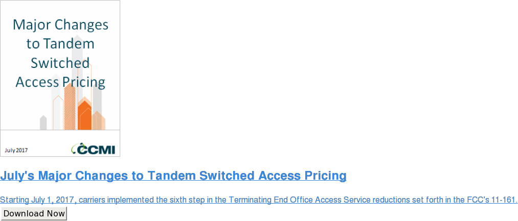 July's Major Changes to Tandem Switched Access Pricing  Starting July 1, 2017, carriers implemented the sixth step in the Terminating  End Office Access Service reductions set forth in the FCC's 11-161. Download Now