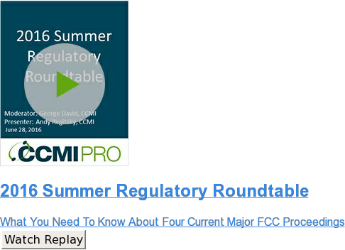 2016 Summer Regulatory Roundtable  What You Need To Know About Four Current Major FCC Proceedings Watch Replay