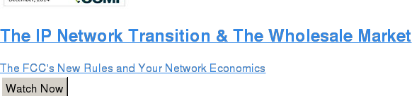 The IP Network Transition & The Wholesale Market  The FCC's New Rules and Your Network Economics Watch Now